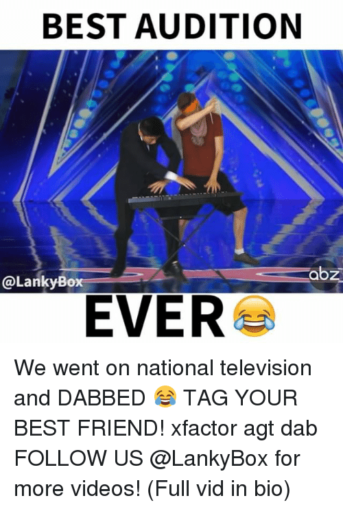 agt: BEST AUDITION  abz  @Lanky Box  EVER We went on national television and DABBED 😂 TAG YOUR BEST FRIEND! xfactor agt dab FOLLOW US @LankyBox for more videos! (Full vid in bio)