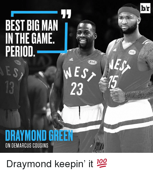 DeMarcus Cousins, Draymond Green, and Sports: BEST BIG MAN  IN THE GAME  PERIOD  OKIA  NES  DRAYMOND GREEN  ON DEMARCUS COUSINS  br Draymond keepin' it 💯