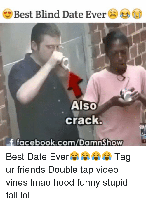 Facebook, Fail, and Friends: Best Blind Date Ever  Also  crack.  f facebook.com/Damnshow Best Date Ever😂😂😂😂 Tag ur friends Double tap video vines lmao hood funny stupid fail lol