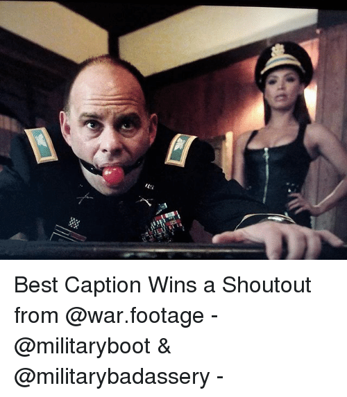 Memes, Best, and 🤖: Best Caption Wins a Shoutout from @war.footage - @militaryboot & @militarybadassery -
