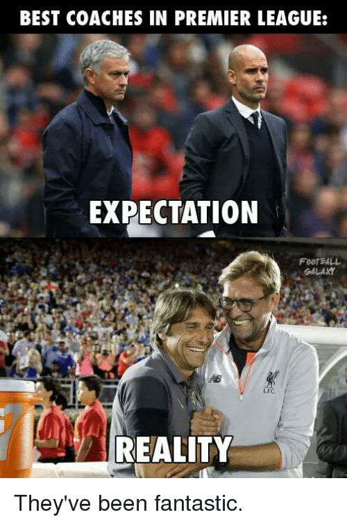 Premier League, Soccer, and Best: BEST COACHES IN PREMIER LEAGUE:  EXPECTATION  FOOTBALL  GALAXY  REALITY They've been fantastic.