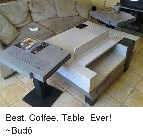 best coffee table ever bud meme on sizzle