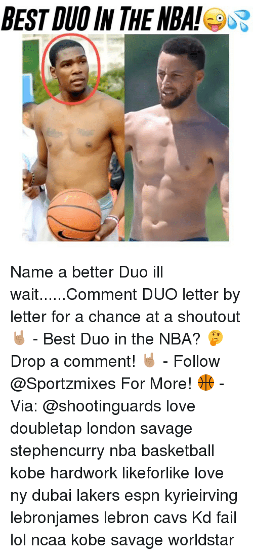 Basketball, Cavs, and Espn: BEST DUO IN THE NBA! Name a better Duo ill wait......Comment DUO letter by letter for a chance at a shoutout🤘🏽 - Best Duo in the NBA? 🤔 Drop a comment! 🤘🏽 - Follow @Sportzmixes For More! 🏀 - Via: @shootinguards love doubletap london savage stephencurry nba basketball kobe hardwork likeforlike love ny dubai lakers espn kyrieirving lebronjames lebron cavs Kd fail lol ncaa kobe savage worldstar