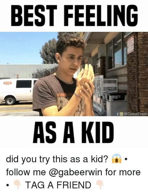 erwin: BEST FEELING  f @Gabe Erwin  AS A KID did you try this as a kid? 😱 • follow me @gabeerwin for more • 👇🏻 TAG A FRIEND 👇🏻