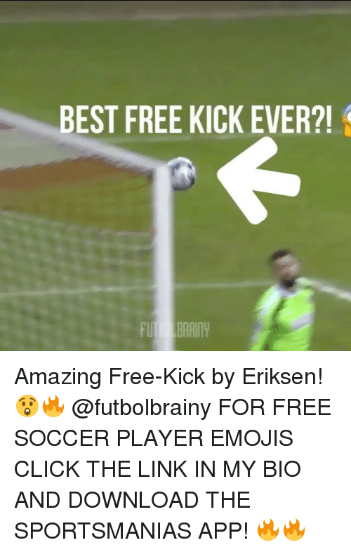 Click, Memes, and Soccer: BEST FREE KICK EVER?!  FUI BRRITY Amazing Free-Kick by Eriksen! 😲🔥 @futbolbrainy FOR FREE SOCCER PLAYER EMOJIS CLICK THE LINK IN MY BIO AND DOWNLOAD THE SPORTSMANIAS APP! 🔥🔥
