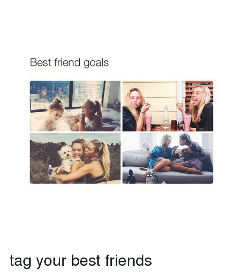 Best Friend, Friends, and Goals: Best friend goals tag your best friends