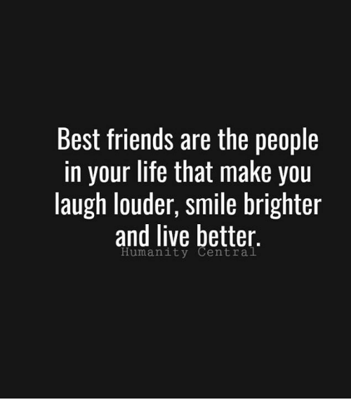 Best Friends Are The People In Your Life That Make You
