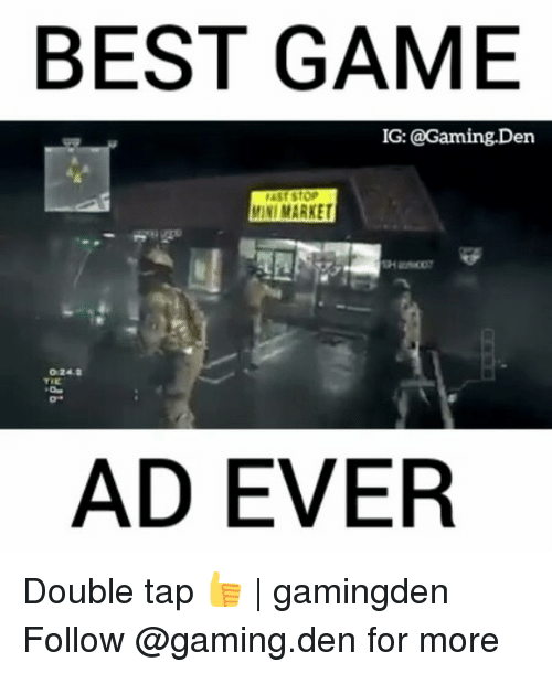 Best Gaming: BEST GAME  IG: @Gaming.Den  24, a  AD EVER Double tap 👍 | gamingden Follow @gaming.den for more