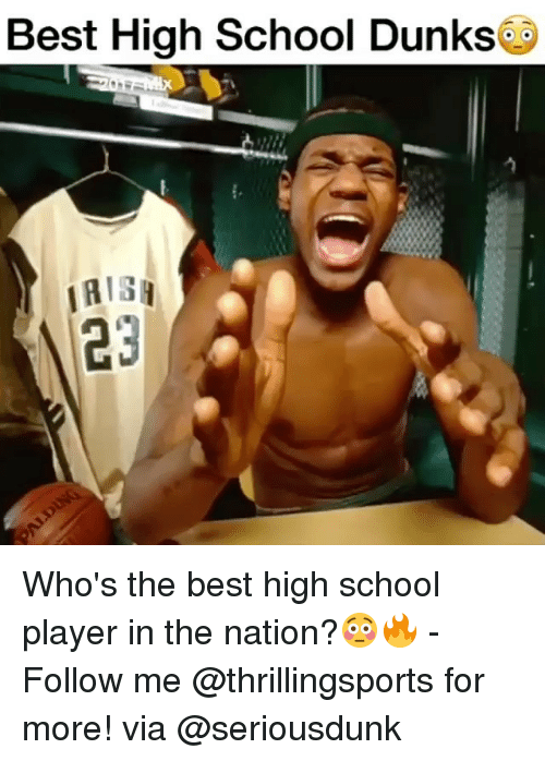 Irish, Memes, and School: Best High School Dunks  IRISH Who's the best high school player in the nation?😳🔥 - Follow me @thrillingsports for more! via @seriousdunk