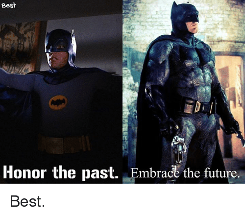Future, Memes, and Best: Best  Honor the past.  Embradt the future Best.