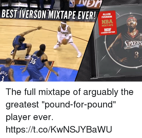 "Mixtape: BEST IVERSON-MIXTAPE EVER!  ALLEN  IVERSON  NBA  MIXTAPE  HOF  CAREER EDITION  36 The full mixtape of arguably the greatest ""pound-for-pound"" player ever.   https://t.co/KwNSJYBaWU"