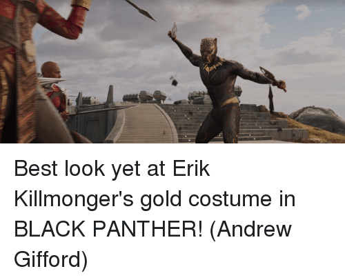 Memes, Best, and Black: Best look yet at Erik Killmonger's gold costume in BLACK PANTHER!  (Andrew Gifford)