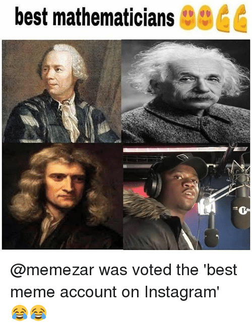 Funniest Meme Accounts : Best mathematicians s was voted the meme account