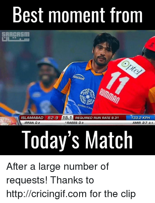 sars: Best moment from  SAR HASm  ISLAMABAD 82-9 15.1 REQUIRED RUN RATE 9.31  133.2 KPH  IRFAN 02  RAEES 0 3  AMIR 2.7 2.1  Today's Match After a large number of requests! Thanks to http://cricingif.com for the clip