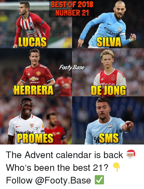 sms: BEST OF 2018  NUMBER 21  LUCAS  SILVA  Footy.Base  HEVROLET  HERRERA  DEONG  帘  AzO  UN  Pla  RES  acren  PROMES  SMS The Advent calendar is back 🎅🏽 Who's been the best 21? 👇 Follow @Footy.Base ✅