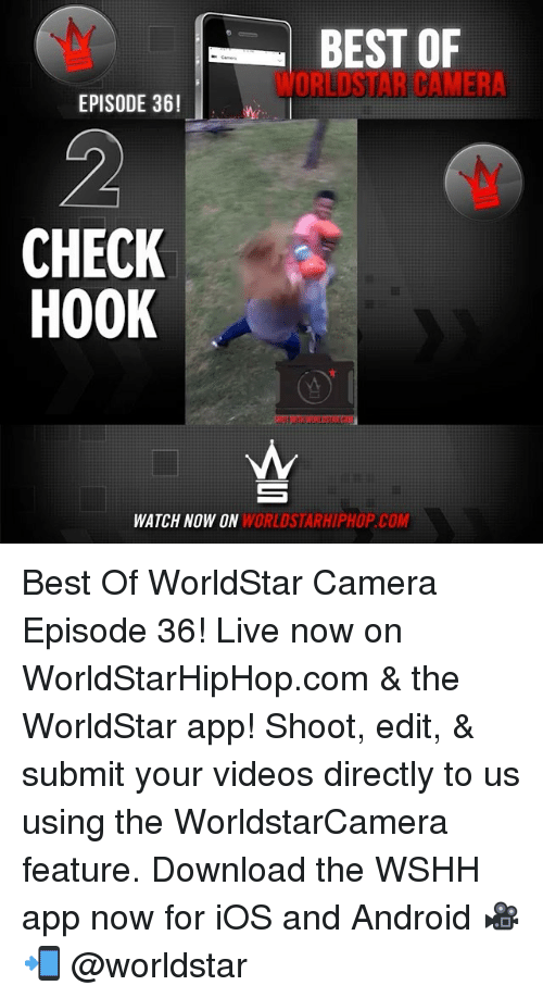 Android, Memes, and Videos: BEST OF  ORLISTAR CAMERA  EPISODE 36!  CHECK  HOOK  WATCH NOW ON  WORLDSTARHIPHOP COM Best Of WorldStar Camera Episode 36! Live now on WorldStarHipHop.com & the WorldStar app! Shoot, edit, & submit your videos directly to us using the WorldstarCamera feature. Download the WSHH app now for iOS and Android 🎥📲 @worldstar