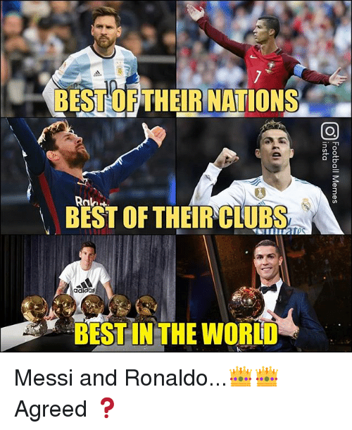 Adidas, Memes, and Best: BEST OF THEIR NATIONS  BEST OF THEIR CLUBS  adidas  BEST IN THE WORL Messi and Ronaldo...👑👑 Agreed ❓