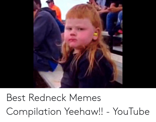 Memes, Redneck, and youtube.com: Best Redneck Memes Compilation Yeehaw!! - YouTube