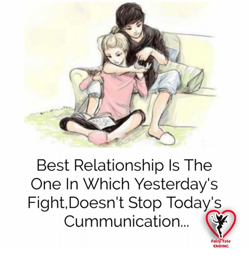 Memes, Best, and Fight: Best Relationship ls The  One In Which Yesterday's  Fight, Doesn't stop Today's  Cummunication...  Fairy Tale  ENDING