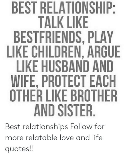 Relationships: BEST RELATIONSHIP  TALK LIKE  BESTFRIENDS, PLAY  LIKE CHILDREN, ARGUE  LIKE HUSBAND AND  WIFE, PROTECT EACH  OTHER LIKE BROTHER  AND SISTER Best relationships  Follow for more relatable love and life quotes!!