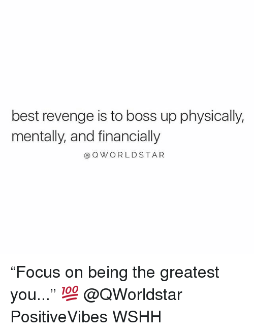 "Memes, Revenge, and Wshh: best revenge is to boss up physically,  mentally, and financially  @QWORLDSTAR ""Focus on being the greatest you..."" 💯 @QWorldstar PositiveVibes WSHH"