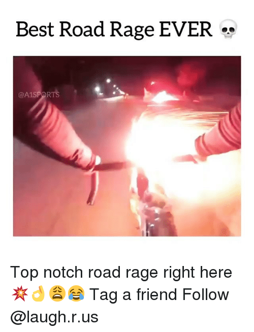 Road Rage: Best Road Rage EVER **  @A1SPORTS Top notch road rage right here💥👌😩😂 Tag a friend Follow @laugh.r.us