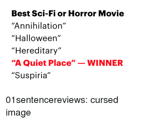 "sci fi: Best Sci-Fi or Horror Movie  ""Annihilation""  ""Halloween'  ""Hereditary  ""A Quiet Place""WINNER  ""Suspiria"" 01sentencereviews: cursed image"