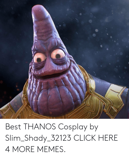 Slim Shady: Best THANOS Cosplay by Slim_Shady_32123 CLICK HERE 4 MORE MEMES.