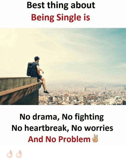No Fighting: Best thing about  Being Single is  No drama, No fighting  No heartbreak, No worries  And No Problem 👌🏻👌🏻
