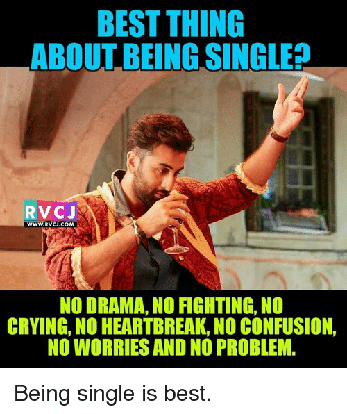 No Fighting: BEST THING  ABOUT BEING SINGLE  RVC J  WWW.RVCJ.COM  NO DRAMA, NO FIGHTING, NO  CRYING, NO HEARTBREAK, NO CONFUSION,  NO WORRIES AND NO PROBLEM. Being single is best.