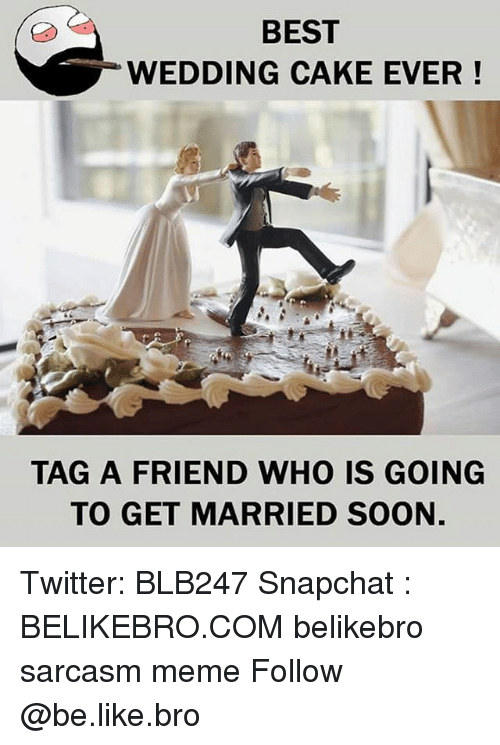 Wedding Cake: BEST  WEDDING CAKE EVER!  TAG A FRIEND WHO IS GOING  TO GET MARRIED SOON Twitter: BLB247 Snapchat : BELIKEBRO.COM belikebro sarcasm meme Follow @be.like.bro