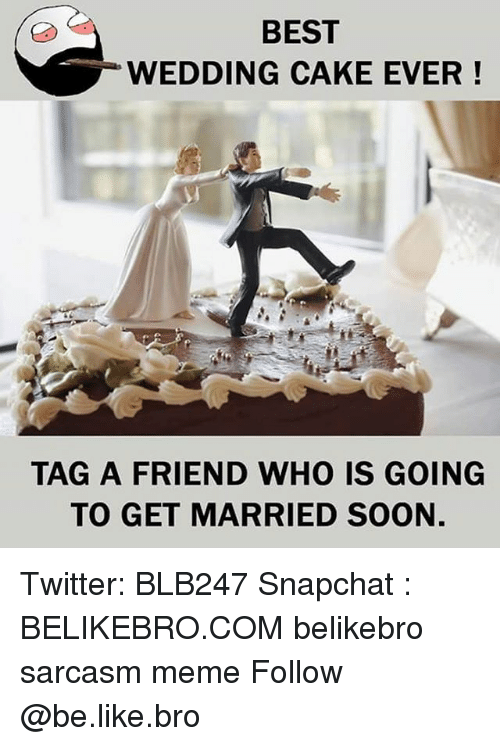 Wedding Cake: BEST  WEDDING CAKE EVER!  TAG A FRIEND WHO IS GOING  TO GET MARRIED SOON. Twitter: BLB247 Snapchat : BELIKEBRO.COM belikebro sarcasm meme Follow @be.like.bro
