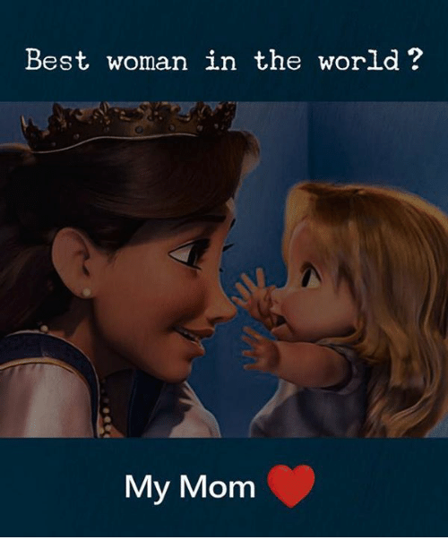 Best Woman: Best woman in the world?  My Mom