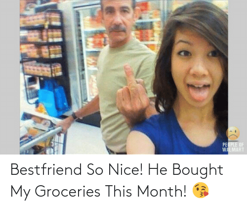 bestfriend: Bestfriend So Nice! He Bought My Groceries This Month! 😘