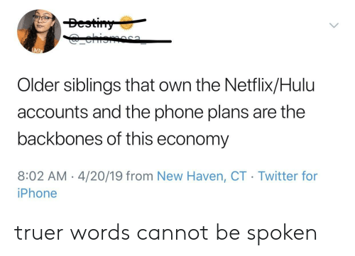 Older Siblings: Bestiny  ehioma  AMPA  Older siblings that own the Netflix/Hulu  accounts and the phone plans are the  backbones of this economy  8:02 AM 4/20/19 from New Haven, CT Twitter for  iPhone truer words cannot be spoken