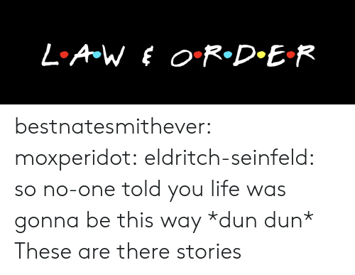 Seinfeld: bestnatesmithever:  moxperidot:  eldritch-seinfeld:    so no-one told you life was gonna be this way *dun dun*   These are there stories