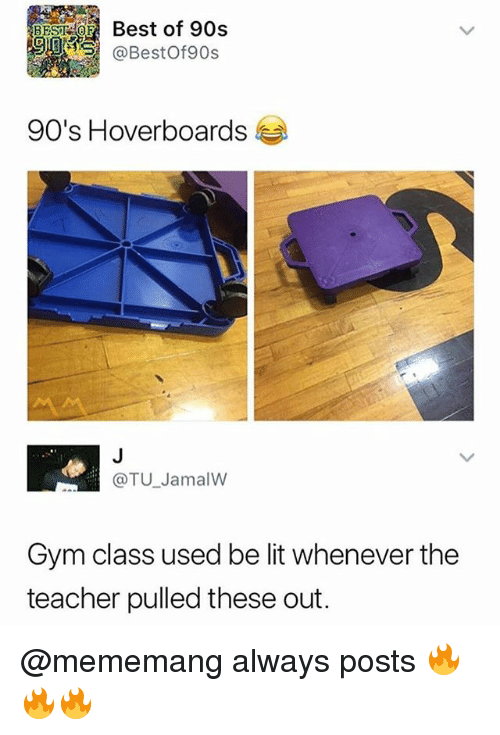 hoverboards: BESTORBest of 90s  9@BestOf90s  90's Hoverboards  @TU JamalW  Gym class used be lit whenever the  teacher pulled these out. @mememang always posts 🔥🔥🔥