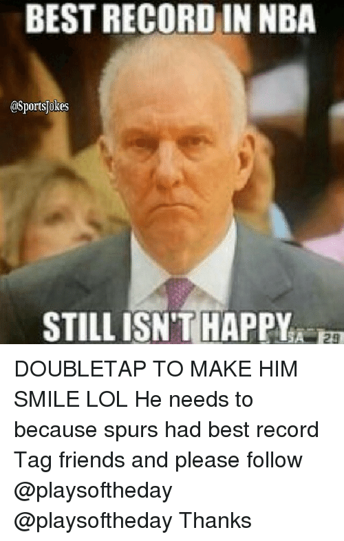 lol: BESTRECORDIN NBA  @SportsTokes  STILL ISN'T HAPPY  25 DOUBLETAP TO MAKE HIM SMILE LOL He needs to because spurs had best record Tag friends and please follow @playsoftheday @playsoftheday Thanks