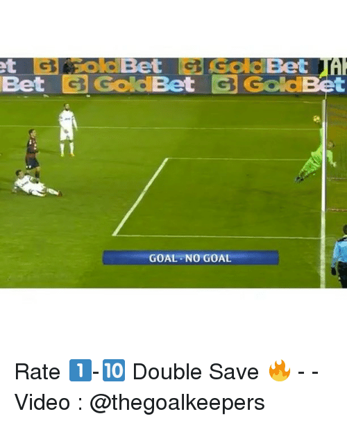 Memes, Goal, and Video: Bet  et  Bet  GGoldBet GGoldBet  t  GOAL NO GOAL Rate 1️⃣-🔟 Double Save 🔥 - - Video : @thegoalkeepers