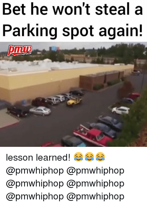Memes, Hiphop, and 🤖: Bet he won't steal a  Parking spot again!  HIPHOP lesson learned! 😂😂😂 @pmwhiphop @pmwhiphop @pmwhiphop @pmwhiphop @pmwhiphop @pmwhiphop