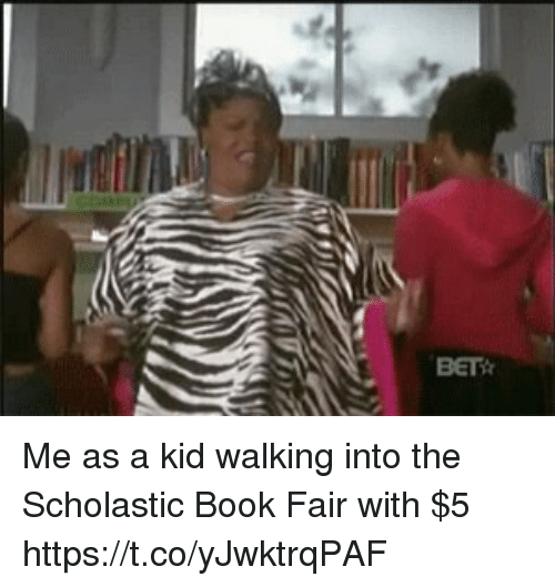 Book, Girl Memes, and Scholastic: BETH Me as a kid walking into the Scholastic Book Fair with $5 https://t.co/yJwktrqPAF