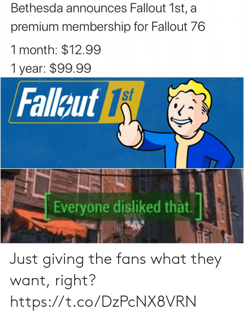 Fallout: Bethesda announces Fallout 1st, a  premium membership for Fallout 76  1 month: $12.99  1 year: $99.99  st  Fallcut 1  Everyone disliked that Just giving the fans what they want, right? https://t.co/DzPcNX8VRN