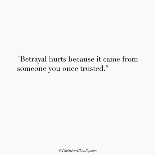 """Trusted: """"Betrayal hurts because it came from  someone you once trusted.""""  OTheSilverBloodQueen"""