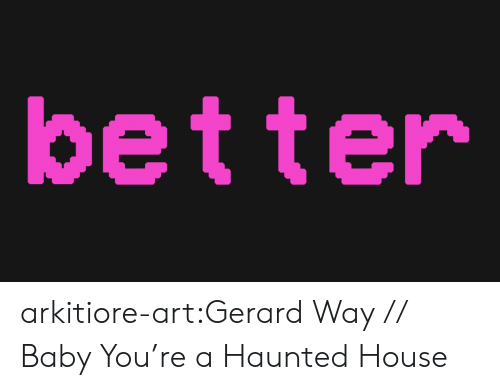 Gerard Way: better arkitiore-art:Gerard Way // Baby You're a Haunted House