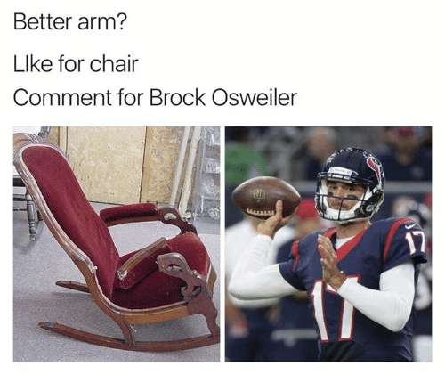 Brock Osweiler: Better arm?  LIke for chair  Comment for Brock Osweiler