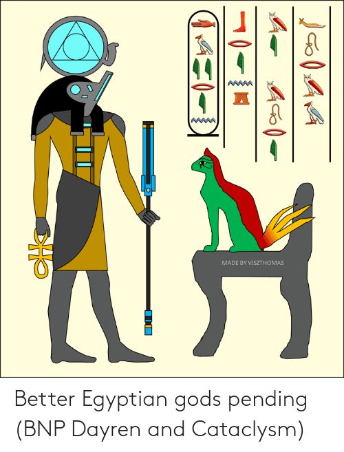 Egyptian: Better Egyptian gods pending (BNP Dayren and Cataclysm)