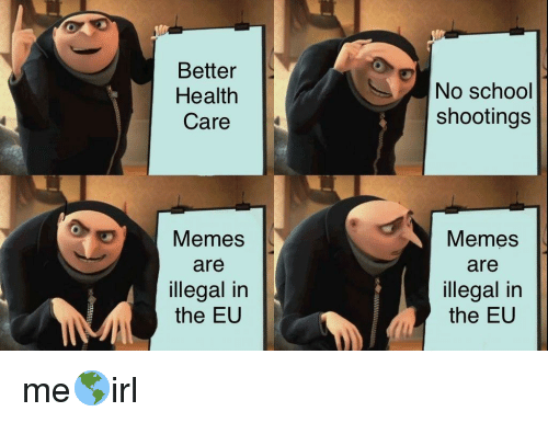 Memes, School, and Irl: Better  Health  Care  No school  shootings  Memes  are  illegal in  the EU  Memes  are  illegal in  the EU