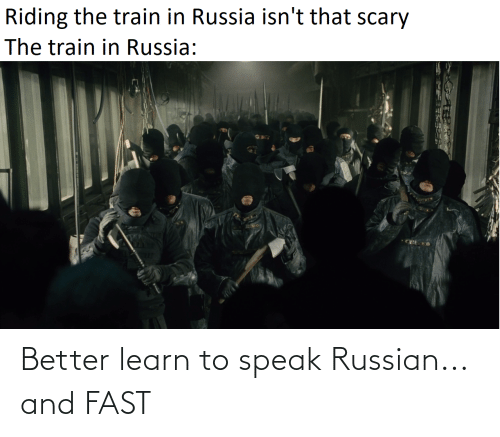 Russian: Better learn to speak Russian... and FAST