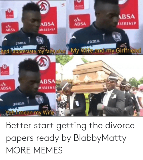 Divorce: Better start getting the divorce papers ready by BlabbyMatty MORE MEMES