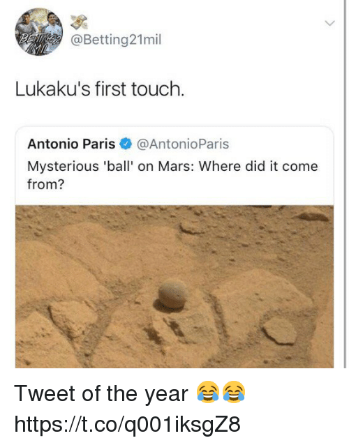 Soccer, Mars, and Paris: @Betting21mil  Lukaku's first touch  Antonio Paris@AntonioParis  Mysterious 'ball' on Mars: Where did it come  from? Tweet of the year 😂😂 https://t.co/q001iksgZ8